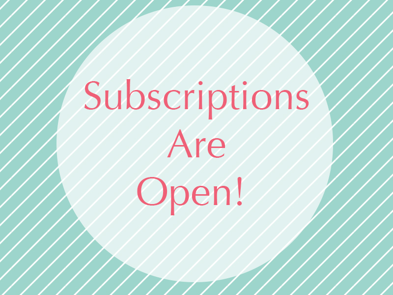 We've Opened Subscriptions!!
